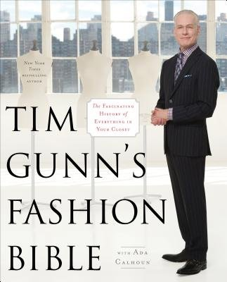 Tim Gunn's Fashion Bible - The Fascinating History of Everything in Your Closet (Electronic book text): Tim Gunn, Ada...