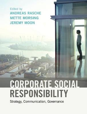 Corporate Social Responsibility - Strategy, Communication, Governance (Hardcover): Andreas Rasche, Mette Morsing, Jeremy Moon