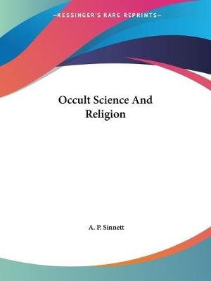 Occult Science And Religion (Paperback): A. P. Sinnett