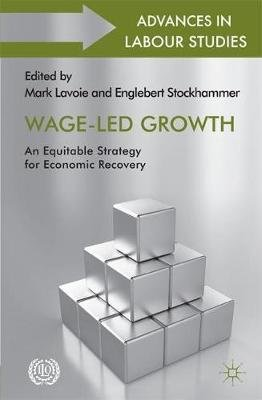 Wage-Led Growth - An Equitable Strategy for Economic Recovery (Hardcover): Marc Lavoie, Engelbert Stockhammer