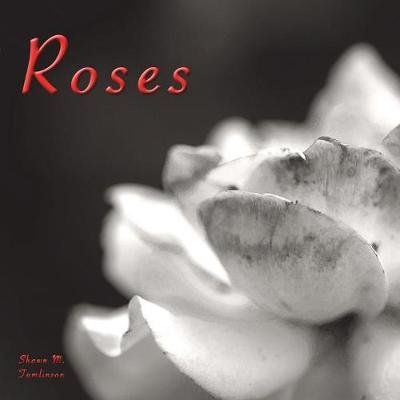 Voyages of Photography - Roses (Paperback): Shawn M. Tomlinson