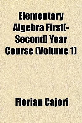 Elementary Algebra First[-Second] Year Course (Volume 1) (Paperback): Florian Cajori