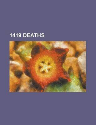 1419 Deaths; Wenceslaus, King of the Romans, Antipope John XXIII, Je Tsongkhapa, John the Fearless, Joan de Bohun, Countess of...