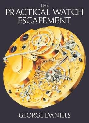 The Practical Watch Escapement (Hardcover, New): George Daniels