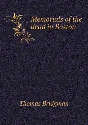 Memorials of the Dead in Boston (Paperback): Thomas Bridgman