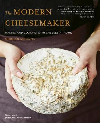 The Modern Cheesemaker - Making and cooking with cheeses at home (Hardcover): Morgan McGlynn