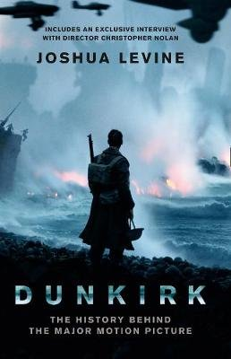 Dunkirk - The History Behind the Major Motion Picture (Paperback, Film tie-in edition): Joshua Levine