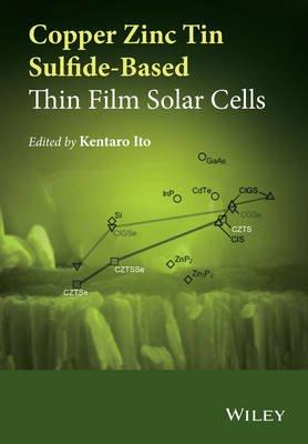 Copper Zinc Tin Sulfide-Based Thin Film Solar Cells (Hardcover): Kentaro Ito