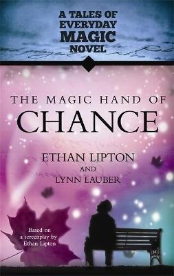 The Magic Hand of Chance - A Tales of Everyday Magic Novel (Paperback): Ethan Lipton, Lynn Lauber