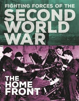 The Fighting Forces of the Second World War: The Home Front (Hardcover, Illustrated Edition): John C. Miles