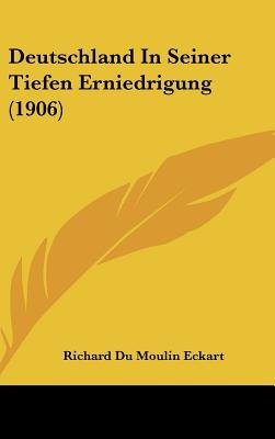 Deutschland in Seiner Tiefen Erniedrigung (1906) (English, German, Hardcover): Richard Du Moulin-Eckart