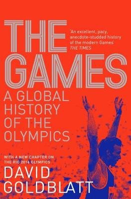 The Games - A Global History of the Olympics (Paperback): David Goldblatt