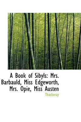 A Book of Sibyls - Mrs. Barbauld, Miss Edgeworth, Mrs. Opie, Miss Austen (Hardcover): Thackeray