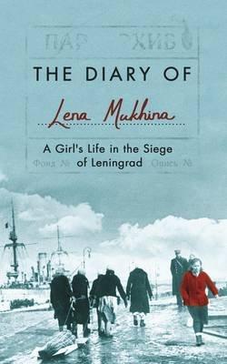 The Diary of Lena Mukhina - A Girl's Life in the Siege of Leningrad (Hardcover, Main Market Ed.): Lena Mukhina