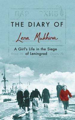 The Diary of Lena Mukhina - A Girl's Life in the Siege of Leningrad (Hardcover, Unabridged edition): Lena Mukhina