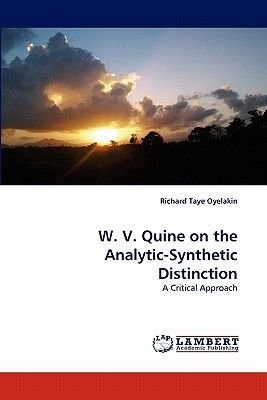 W. V. Quine on the Analytic-Synthetic Distinction (Paperback): Richard Taye Oyelakin