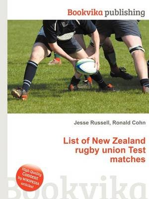 List of New Zealand Rugby Union Test Matches (Paperback): Jesse Russell, Ronald Cohn