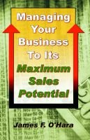 Managing Your Business to Its Maximum Sales Potential (Paperback): James F O'hara
