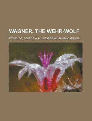 Wagner, the Wehr-Wolf (Paperback): George W.M. Reynolds