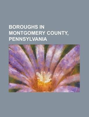Boroughs in Montgomery County, Pennsylvania - Ambler, Pennsylvania, Bridgeport, Pennsylvania, Collegeville, Pennsylvania,...