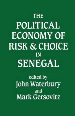 The Political Economy of Risk and Choice in Senegal (Paperback): John Waterbury