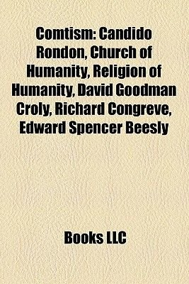 Comtism Comtism - Candido Rondon, Church of Humanity, Religion of Humanity, Dacandido Rondon, Church of Humanity, Religion of...
