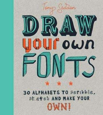 Draw Your Own Fonts - 30 alphabets to scribble, sketch, and make your own! (Paperback): Tony Seddon