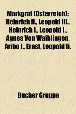 Markgraf (Sterreich) - Heinrich II., Leopold III., Heinrich I., Leopold I., Agnes Von Waiblingen, Aribo I., Ernst, Leopold II....