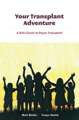 Your Transplant Adventure - A Kids Guide to Organ Transplant (Paperback): Tanya Smith, Stacy Brand