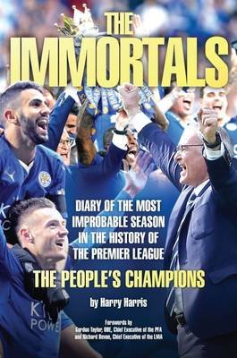The Immortals - The Story of Leicestercity's Premier League Season 2015/16 (Paperback): Harry Harris