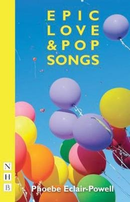 Epic Love and Pop Songs (Paperback): Phoebe Eclair-Powell