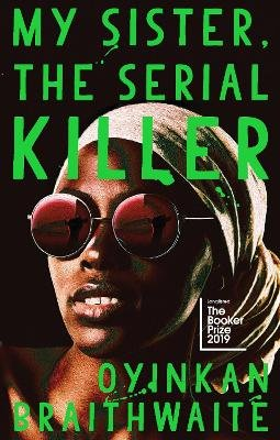 My Sister, the Serial Killer (Hardcover, Main): Oyinkan Braithwaite