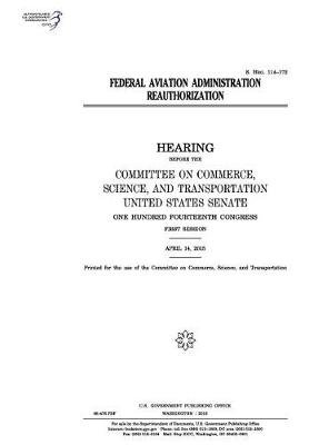 Federal Aviation Administration Reauthorization (Paperback): United States Congress, United States Senate, Committee on Commerce