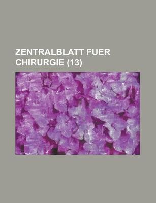 Zentralblatt Fuer Chirurgie (13) (English, German, Paperback): Edmund Burke Delabarre, Anonymous