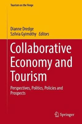 Collaborative Economy and Tourism - Perspectives, Politics, Policies and Prospects (Hardcover, 1st ed. 2017): Dianne Dredge,...