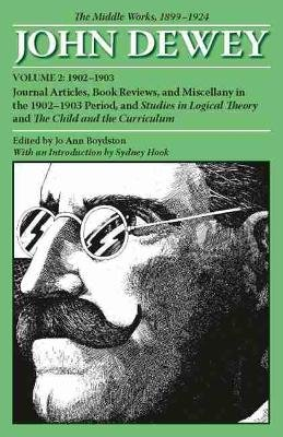 The Collected Works of John Dewey, Volume 2: 1902-1903, Journal Articles, Book Reviews, and Miscellany in the 1902-1903 Period,...