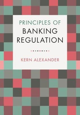 Principles of Banking Regulation (Paperback): Kern Alexander