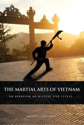 The Martial Arts of Vietnam - An Overview of History and Styles (Paperback): Augustus John Roe
