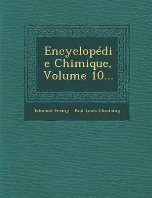 Encyclopedie Chimique, Volume 10... (French, Paperback): Edmond Fremy