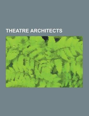 Theatre Architects - American Theatre Architects, English Theatre Architects, Marc Isambard Brunel, Bertie Crewe, Samuel...