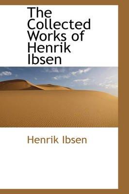 The Collected Works of Henrik Ibsen (Paperback): Henrik Johan Ibsen