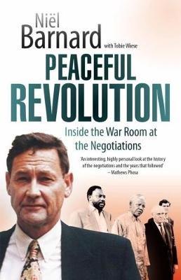 Peaceful Revolution - Inside the War Room at the Negotiations (Paperback): Niel Barnard, Tobie Wiese