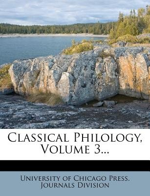 Classical Philology, Volume 3... (Paperback): University of Chicago Press Journals Di