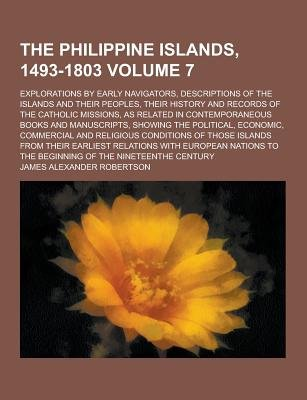 The Philippine Islands, 1493-1803; Explorations by Early Navigators, Descriptions of the Islands and Their Peoples, Their...