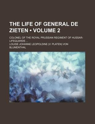 The Life of General de Zieten (Volume 2); Colonel of the Royal Prussian Regiment of Hussar-Lifeguards (Paperback): Louise...