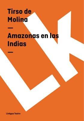 Amazonas En Las Indias (Spanish, Electronic book text): Tirso De Molina