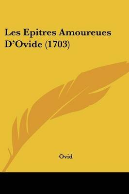 Les Epitres Amoureues D'Ovide (1703) (English, French, Paperback): Ovid
