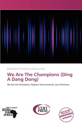 We Are the Champions (Ding a Dang Dong) (Paperback): Bartholomei Timotheos Crispinus