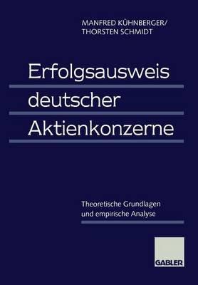 Erfolgsausweis Deutscher Aktienkonzerne - Theoretische Grundlagen Und Empirische Analyse (German, Paperback, 1998): Manfred...