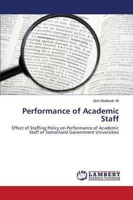 Performance of Academic Staff (Paperback): Abdikadir Ali Jibril